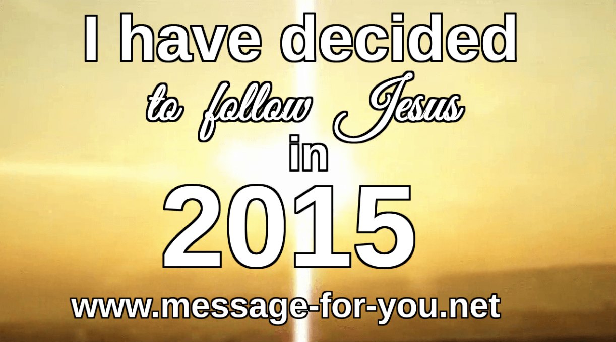 I have decided to follow Jesus in 2015
