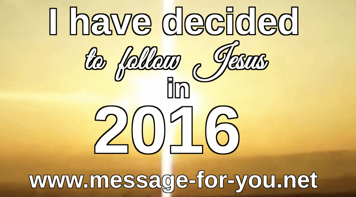 I have decided to follow Jesus in 2016