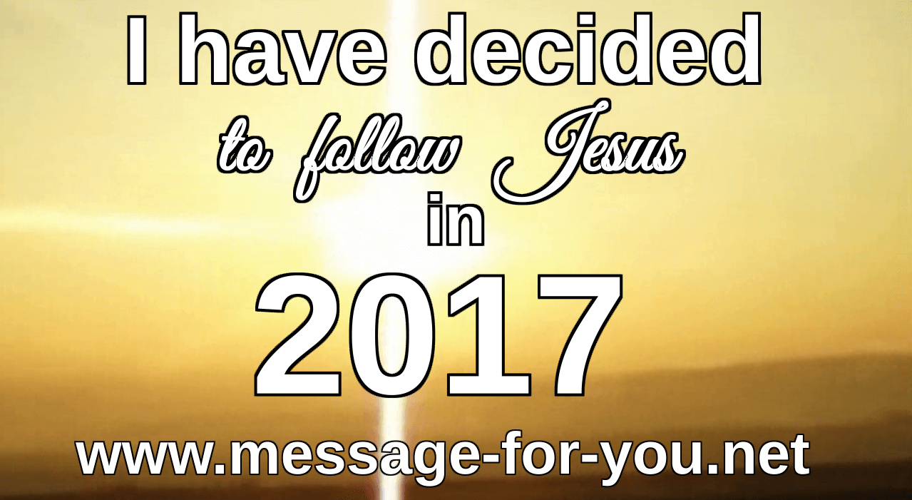 i-have-decided-to-follow-jesus-in-2017