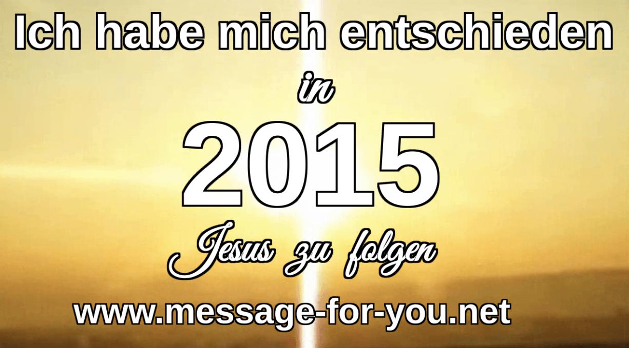Ich habe mich entschieden 2015 Jesus zu folgen