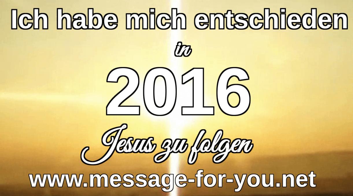 Ich habe mich entschieden 2016 Jesus zu folgen