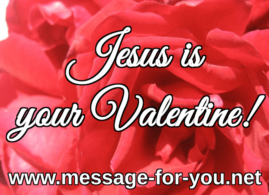 Jesus is your Valentine Valentines Day