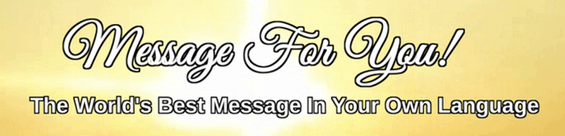 Message For You! The World's Best Message In Your Own Language
