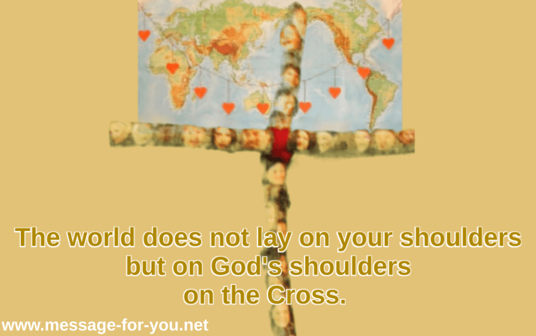 The world does not lay on your shoulders
